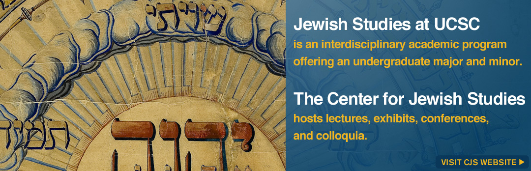Jewish Studies at UCSC is an interdisciplinary academic program offering an undergraduate major and minor. The Center for Jewish Studies hosts lectures, exhibits, conferences, and colloquia.